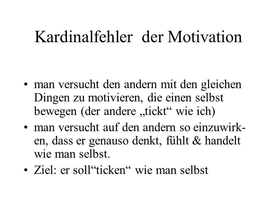 """Kardinalfehler der Motivation man versucht den andern mit den gleichen Dingen zu motivieren, die einen selbst bewegen (der andere """"tickt"""" wie ich) man"""