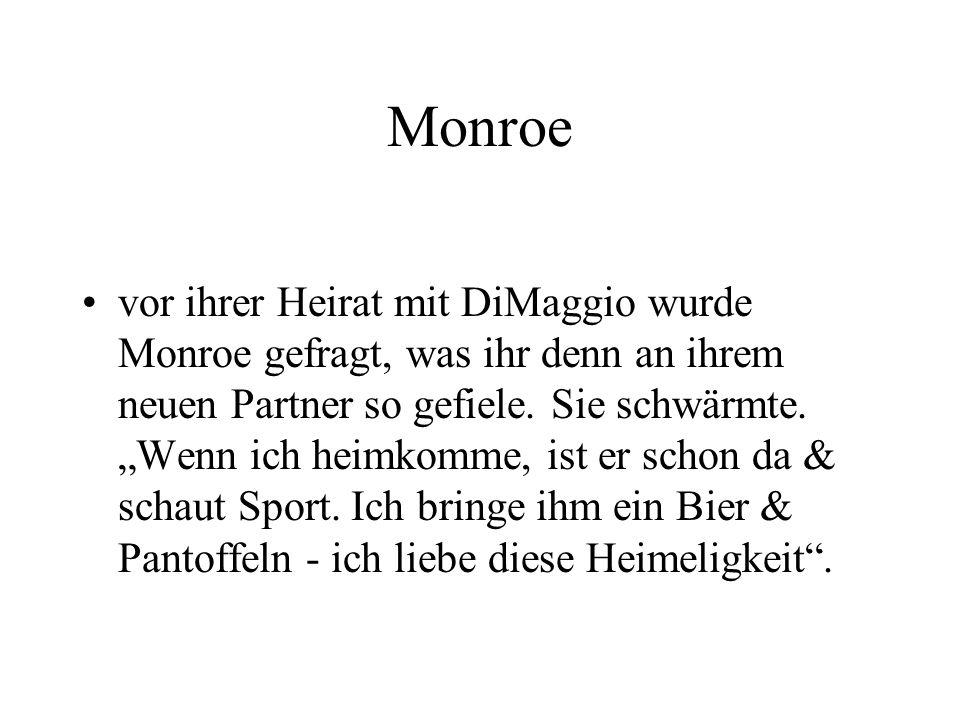 """Monroe vor ihrer Heirat mit DiMaggio wurde Monroe gefragt, was ihr denn an ihrem neuen Partner so gefiele. Sie schwärmte. """"Wenn ich heimkomme, ist er"""