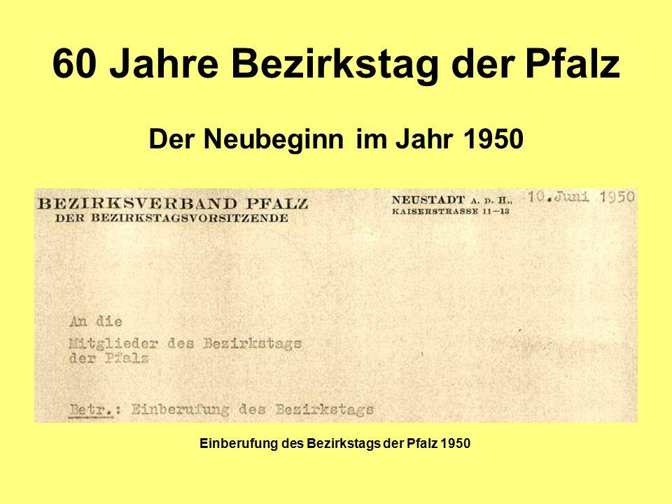 60 Jahre Bezirkstag der Pfalz Der Neubeginn im Jahr 1950 Einberufung des Bezirkstags der Pfalz 1950