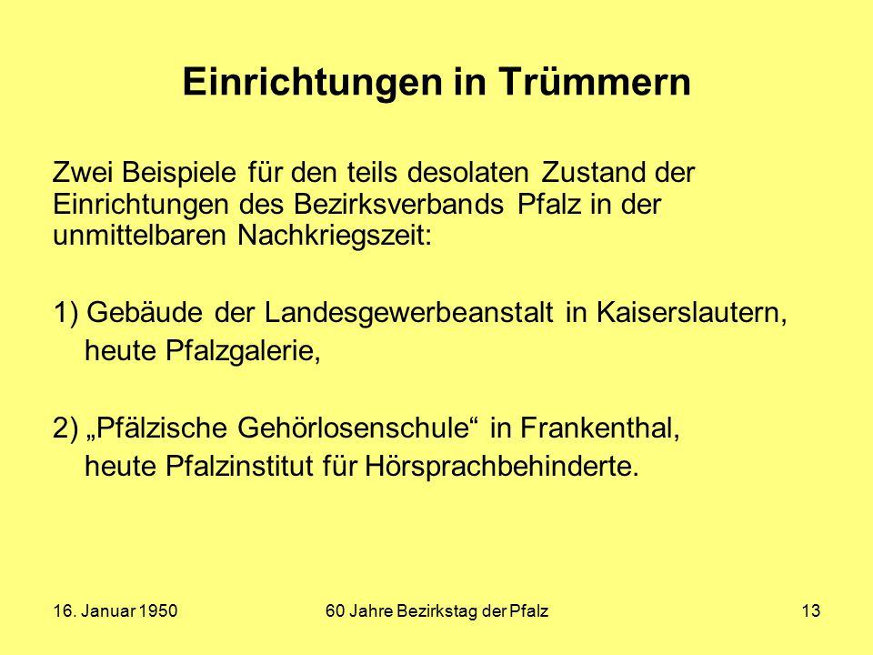 16. Januar 195060 Jahre Bezirkstag der Pfalz13 Einrichtungen in Trümmern Zwei Beispiele für den teils desolaten Zustand der Einrichtungen des Bezirksv