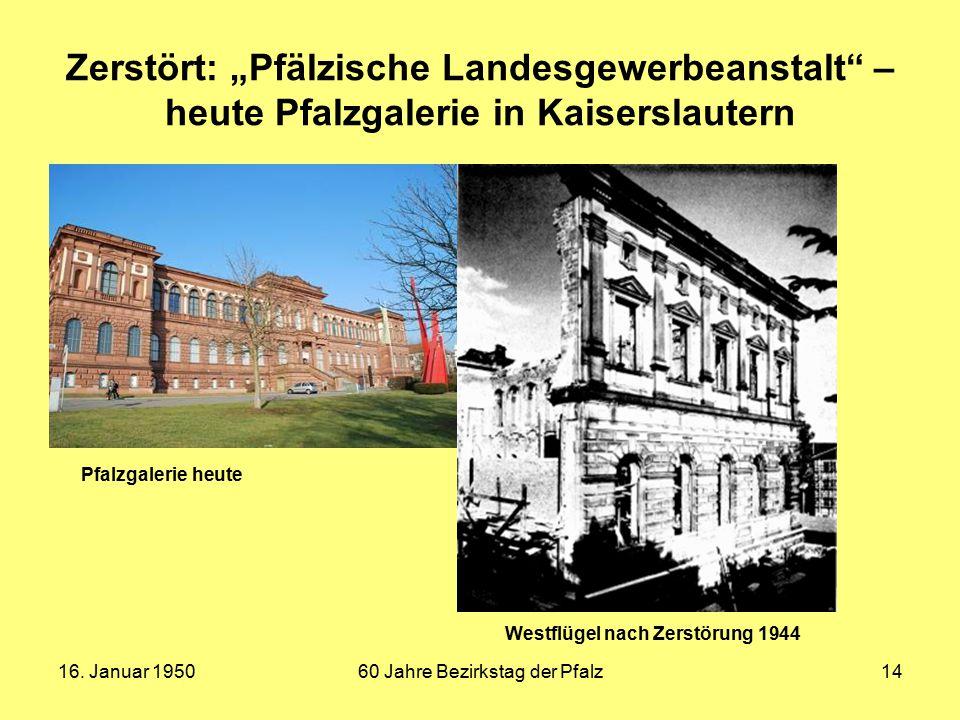 """16. Januar 195060 Jahre Bezirkstag der Pfalz14 Zerstört: """"Pfälzische Landesgewerbeanstalt"""" – heute Pfalzgalerie in Kaiserslautern Westflügel nach Zers"""