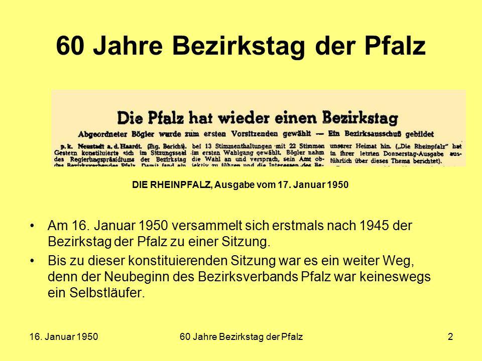 16. Januar 195060 Jahre Bezirkstag der Pfalz2 Am 16. Januar 1950 versammelt sich erstmals nach 1945 der Bezirkstag der Pfalz zu einer Sitzung. Bis zu