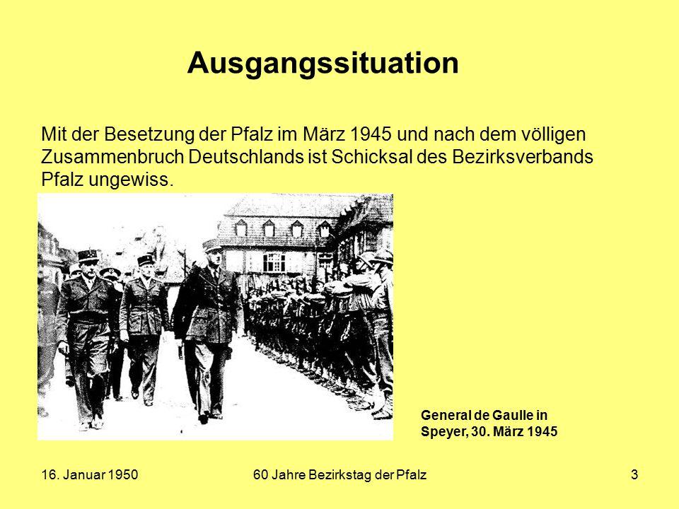 16. Januar 195060 Jahre Bezirkstag der Pfalz3 Mit der Besetzung der Pfalz im März 1945 und nach dem völligen Zusammenbruch Deutschlands ist Schicksal