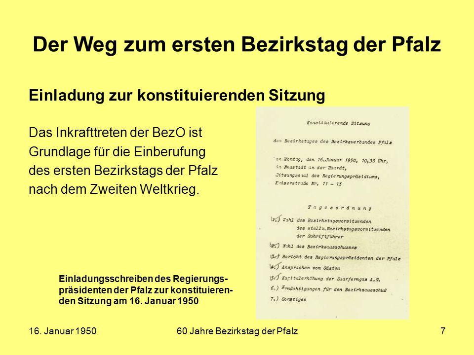 16. Januar 195060 Jahre Bezirkstag der Pfalz7 Der Weg zum ersten Bezirkstag der Pfalz Einladung zur konstituierenden Sitzung Das Inkrafttreten der Bez