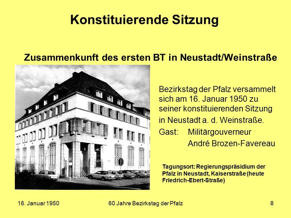 16. Januar 195060 Jahre Bezirkstag der Pfalz8 Konstituierende Sitzung Zusammenkunft des ersten BT in Neustadt/Weinstraße Bezirkstag der Pfalz versamme