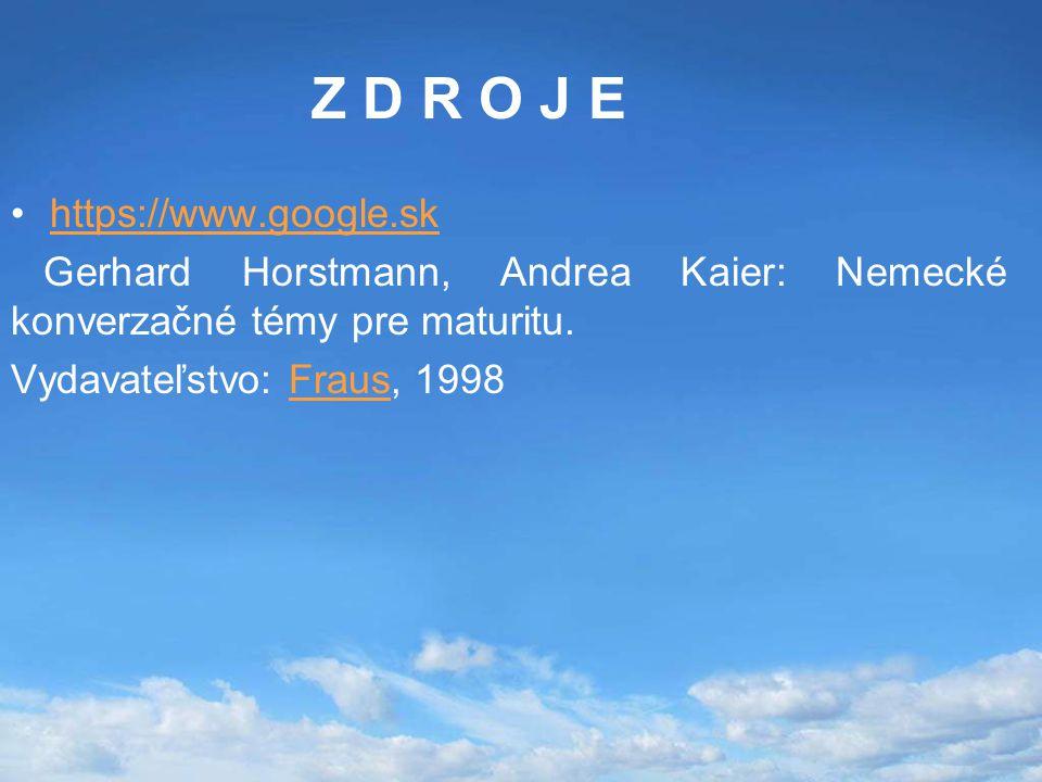 Z D R O J E https://www.google.sk Gerhard Horstmann, Andrea Kaier: Nemecké konverzačné témy pre maturitu. Vydavateľstvo: Fraus, 1998Fraus