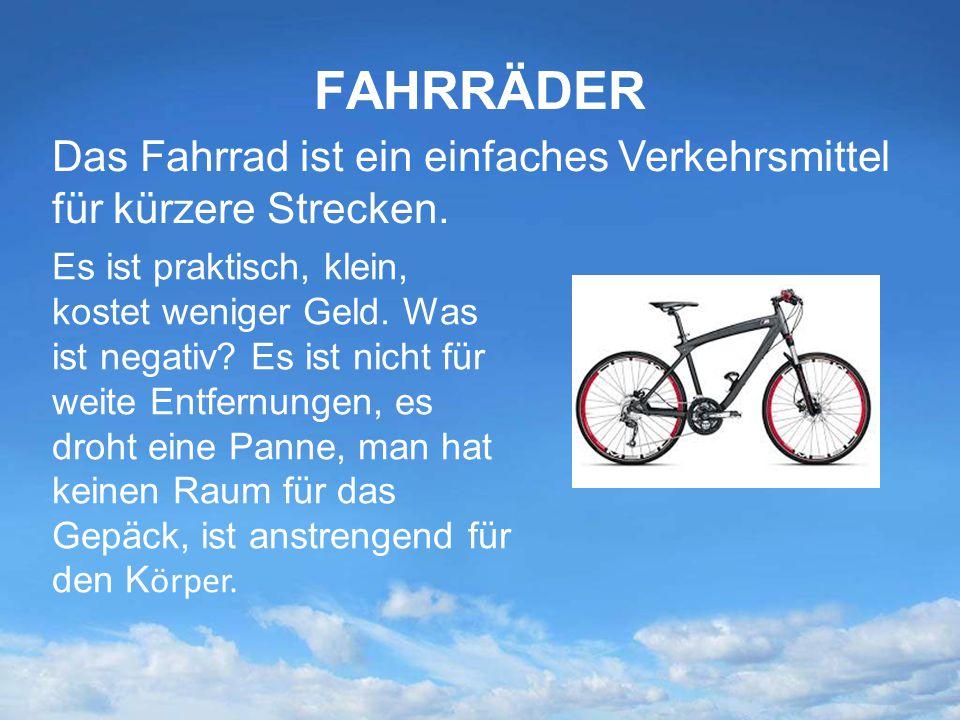 FAHRRÄDER Das Fahrrad ist ein einfaches Verkehrsmittel für kürzere Strecken. Es ist praktisch, klein, kostet weniger Geld. Was ist negativ? Es ist nic