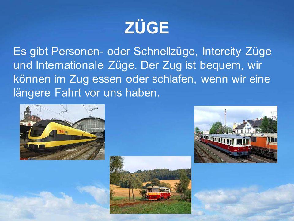 ZÜGE Es gibt Personen- oder Schnellzüge, Intercity Züge und Internationale Züge. Der Zug ist bequem, wir können im Zug essen oder schlafen, wenn wir e