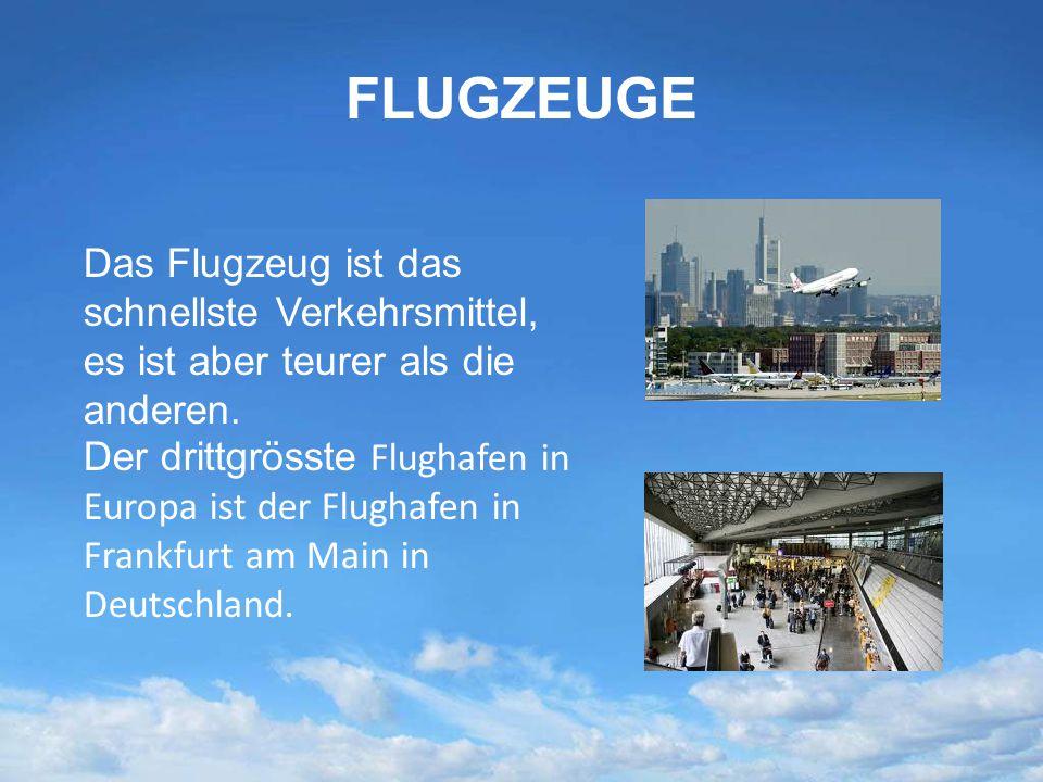 FLUGZEUGE Das Flugzeug ist das schnellste Verkehrsmittel, es ist aber teurer als die anderen. Der drittgrösste Flughafen in Europa ist der Flughafen i