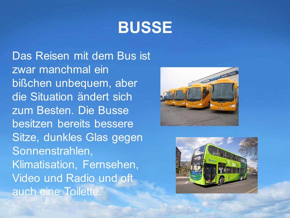 BUSSE Das Reisen mit dem Bus ist zwar manchmal ein bißchen unbequem, aber die Situation ändert sich zum Besten. Die Busse besitzen bereits bessere Sit