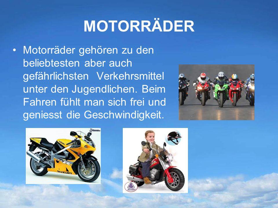 MOTORRÄDER Motorräder gehören zu den beliebtesten aber auch gefährlichsten Verkehrsmittel unter den Jugendlichen. Beim Fahren fühlt man sich frei und