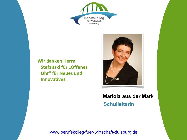 """Mariola aus der Mark Schulleiterin Wir danken Herrn Stefanski für """"Offenes Ohr"""" für Neues und Innovatives. www.berufskolleg-fuer-wirtschaft-duisburg.d"""
