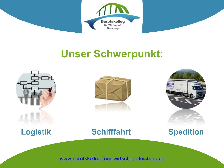 Unser Schwerpunkt: Spedition Logistik Schifffahrt www.berufskolleg-fuer-wirtschaft-duisburg.de