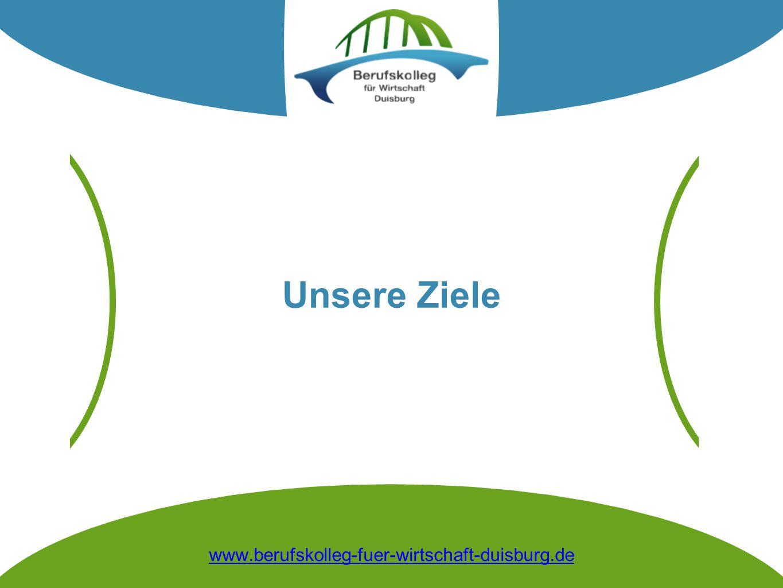 Unsere Ziele www.berufskolleg-fuer-wirtschaft-duisburg.de
