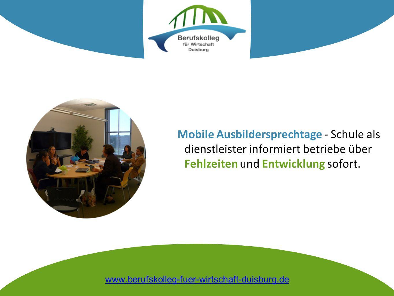Mobile Ausbildersprechtage - Schule als dienstleister informiert betriebe über Fehlzeiten und Entwicklung sofort. www.berufskolleg-fuer-wirtschaft-dui