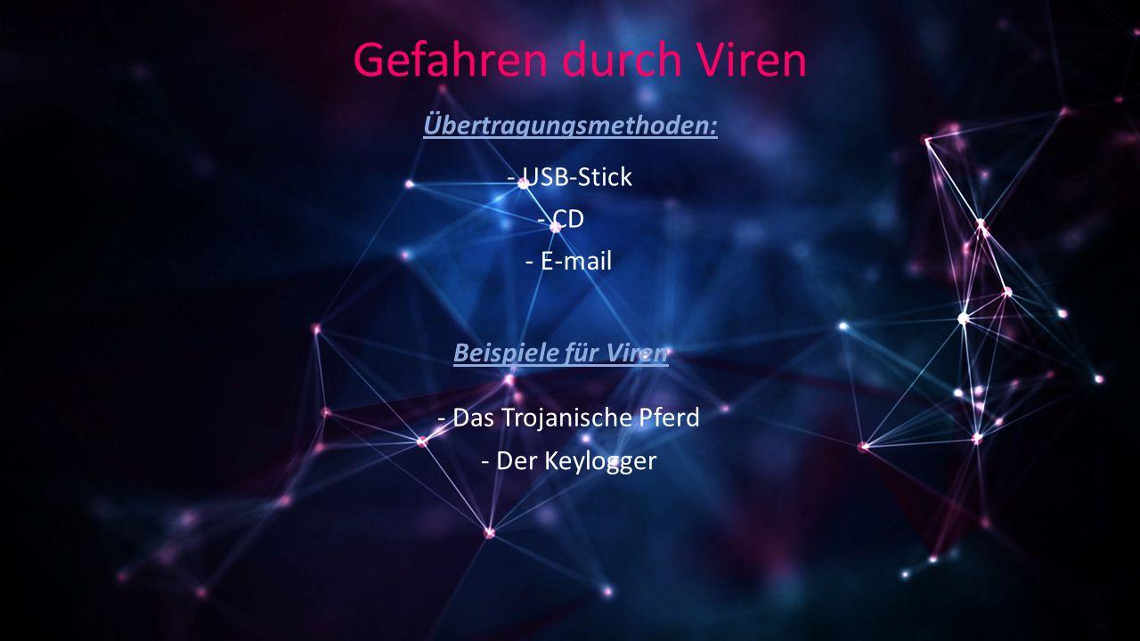 Gefahren durch Viren Beispiele für Viren - Das Trojanische Pferd - Der Keylogger Übertragungsmethoden: - USB-Stick - CD - E-mail