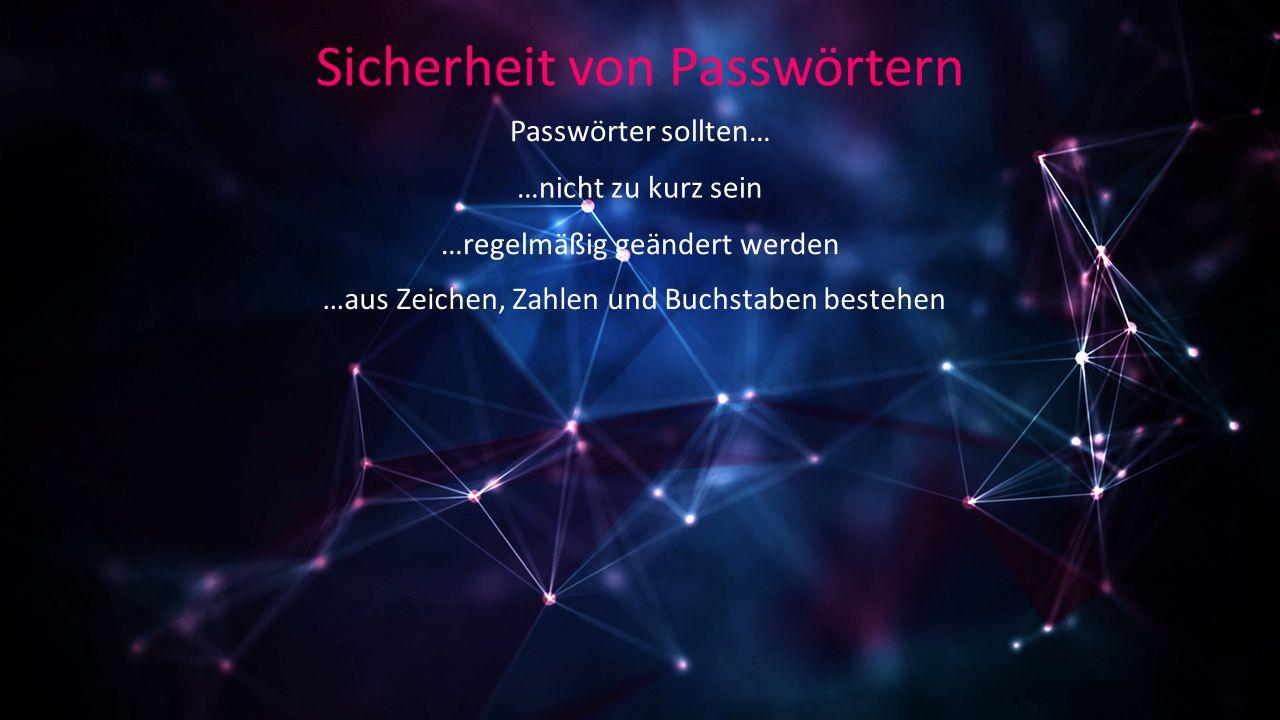 Sicherheit von Passwörtern Passwörter sollten… …nicht zu kurz sein …regelmäßig geändert werden …aus Zeichen, Zahlen und Buchstaben bestehen