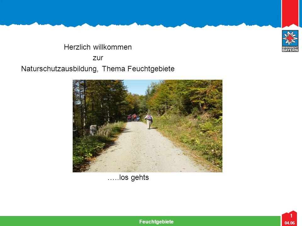 1 04.06 Feuchtgebiete 1 Herzlich willkommen zur Naturschutzausbildung, Thema Feuchtgebiete …..los gehts