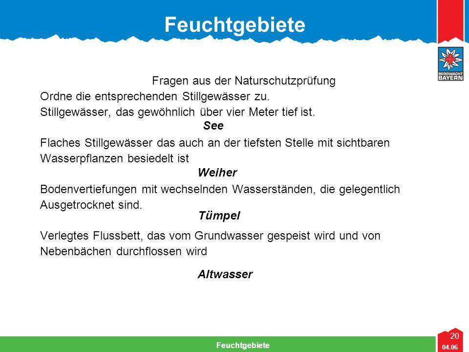 20 04.06 Feuchtgebiete Fragen aus der Naturschutzprüfung Ordne die entsprechenden Stillgewässer zu. Stillgewässer, das gewöhnlich über vier Meter tief