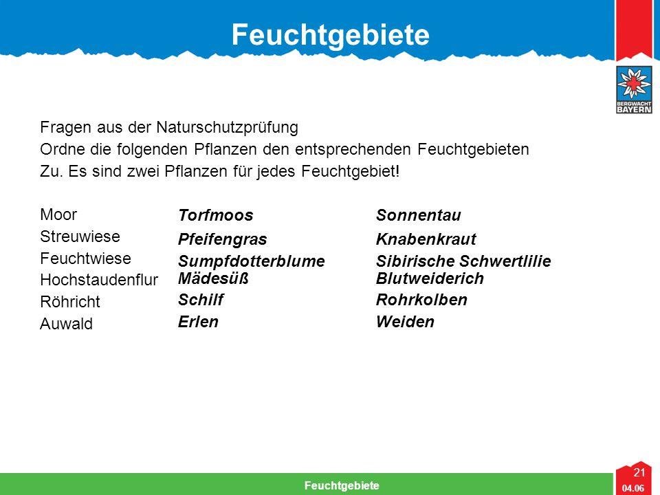 21 04.06 Feuchtgebiete Fragen aus der Naturschutzprüfung Ordne die folgenden Pflanzen den entsprechenden Feuchtgebieten Zu. Es sind zwei Pflanzen für