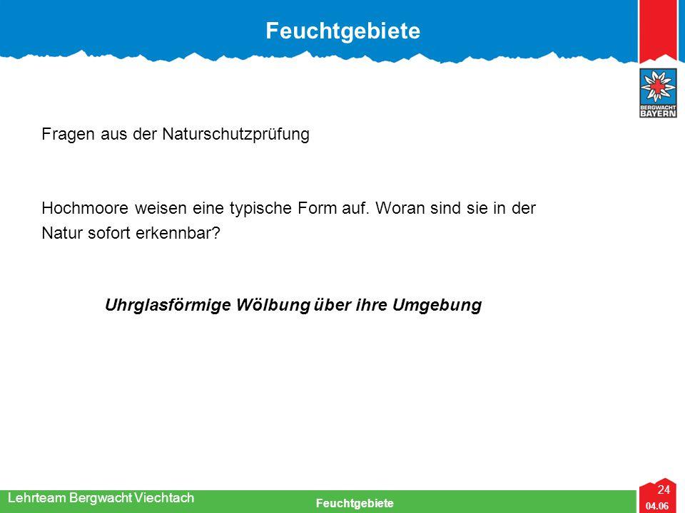 24 04.06 Feuchtgebiete Lehrteam Bergwacht Viechtach Feuchtgebiete Fragen aus der Naturschutzprüfung Hochmoore weisen eine typische Form auf. Woran sin