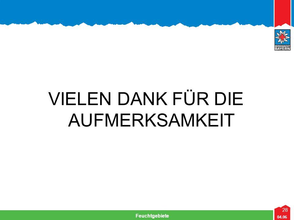 28 04.06 Feuchtgebiete Lehrteam Bergwacht Viechtach VIELEN DANK FÜR DIE AUFMERKSAMKEIT