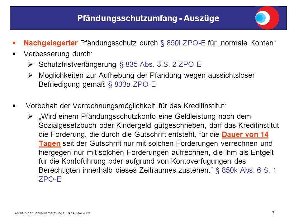 "Recht in der Schuldnerberatung 13. & 14. Mai 2009 7 Pfändungsschutzumfang - Auszüge  Nachgelagerter Pfändungsschutz durch § 850l ZPO-E für ""normale K"