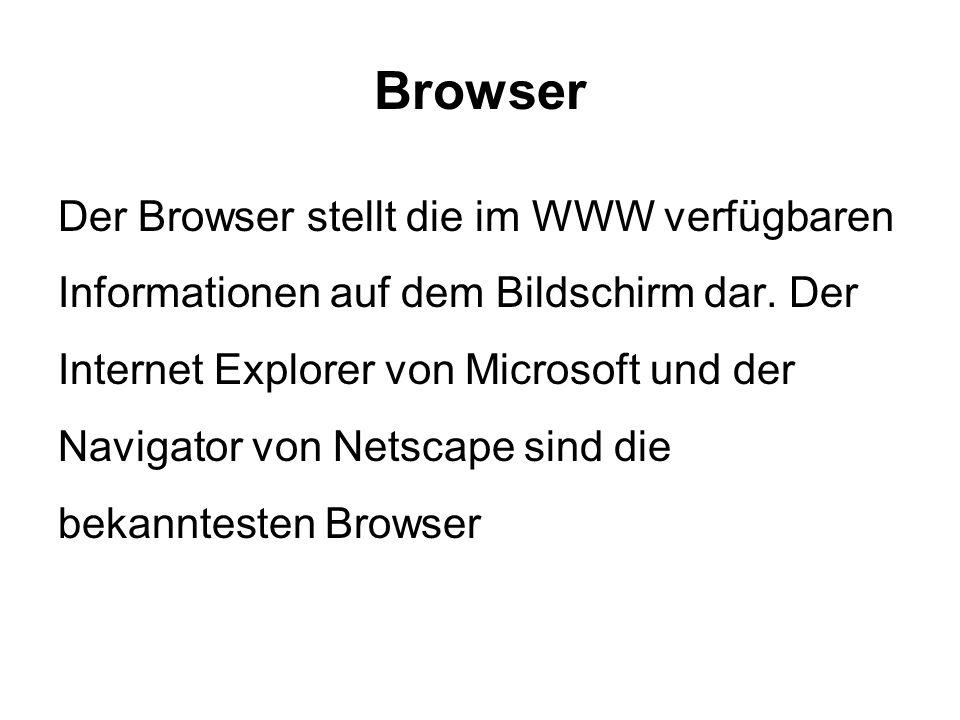 Browser Der Browser stellt die im WWW verfügbaren Informationen auf dem Bildschirm dar.