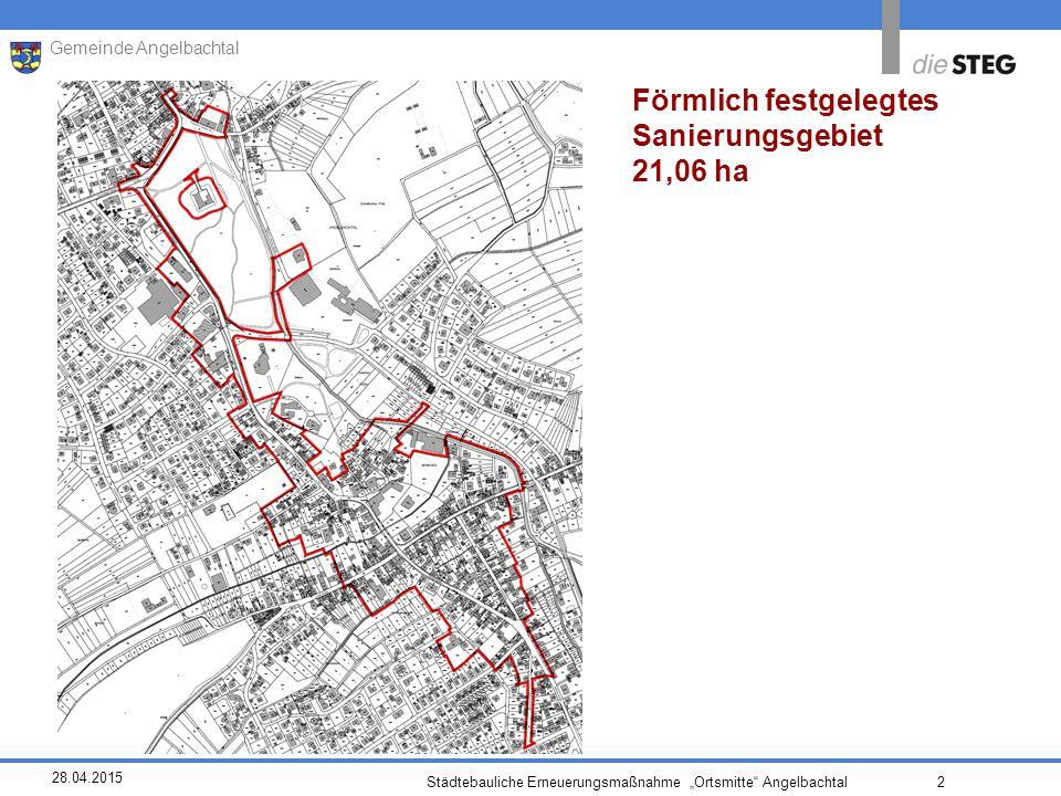 """28.04.2015 Städtebauliche Erneuerungsmaßnahme """"Ortsmitte Angelbachtal 2 Gemeinde Angelbachtal Förmlich festgelegtes Sanierungsgebiet 21,06 ha"""