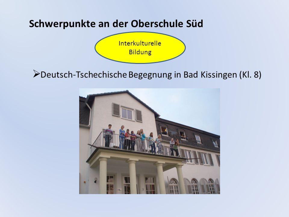 Schwerpunkte an der Oberschule Süd  Deutsch-Tschechische Begegnung in Bad Kissingen (Kl. 8) Interkulturelle Bildung