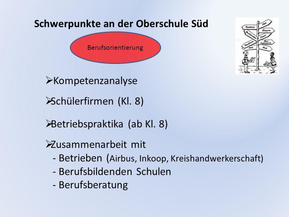 Schwerpunkte an der Oberschule Süd  Schülerfirmen (Kl. 8)  Zusammenarbeit mit - Betrieben ( Airbus, Inkoop, Kreishandwerkerschaft) - Berufsbildenden