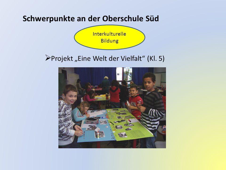 """Schwerpunkte an der Oberschule Süd  Projekt """"Eine Welt der Vielfalt"""" (Kl. 5) Interkulturelle Bildung"""