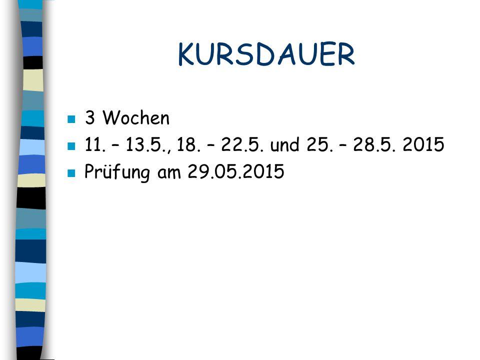 KURSDAUER n 3 Wochen n 11. – 13.5., 18. – 22.5. und 25. – 28.5. 2015 n Prüfung am 29.05.2015