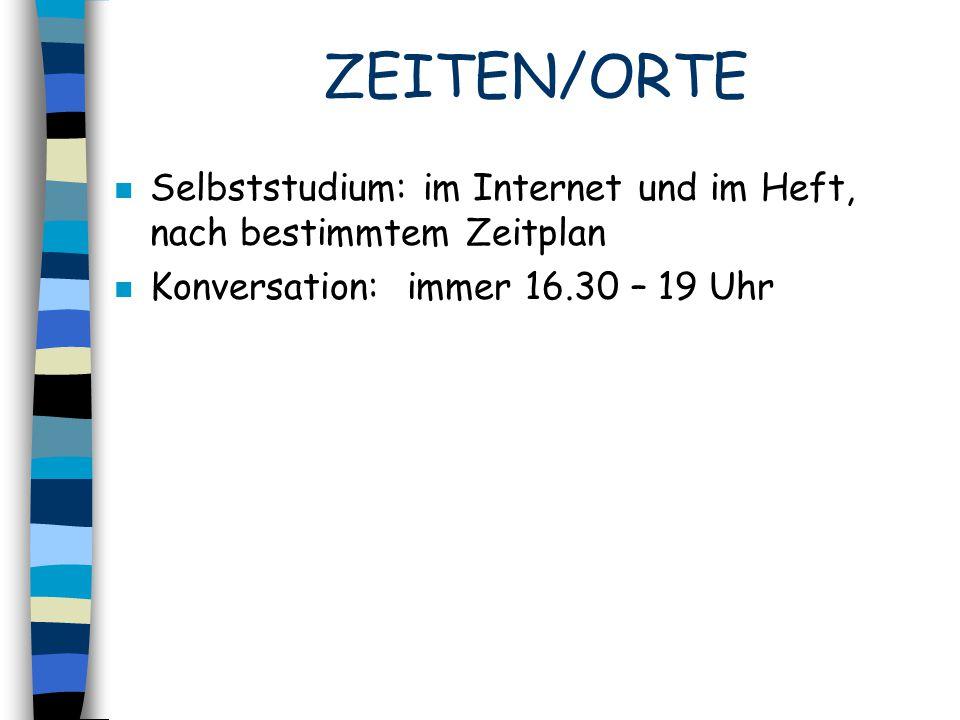 ZEITEN/ORTE n Selbststudium: im Internet und im Heft, nach bestimmtem Zeitplan n Konversation: immer 16.30 – 19 Uhr