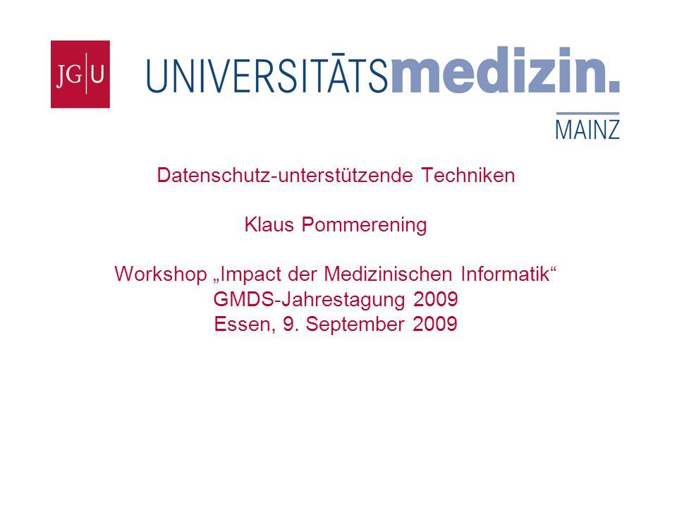 """Institut für Medizinische Biometrie, Epidemiologie und Informatik Datenschutz-unterstützende Techniken Klaus Pommerening Workshop """"Impact der Medizinischen Informatik GMDS-Jahrestagung 2009 Essen, 9."""