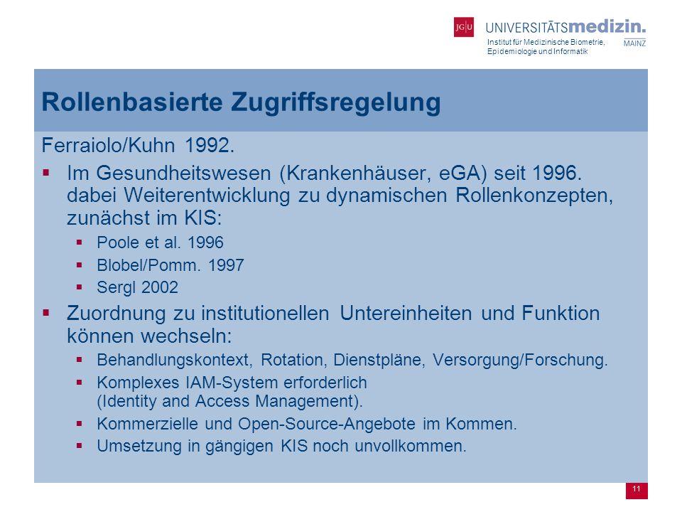 Institut für Medizinische Biometrie, Epidemiologie und Informatik 11 Rollenbasierte Zugriffsregelung Ferraiolo/Kuhn 1992.