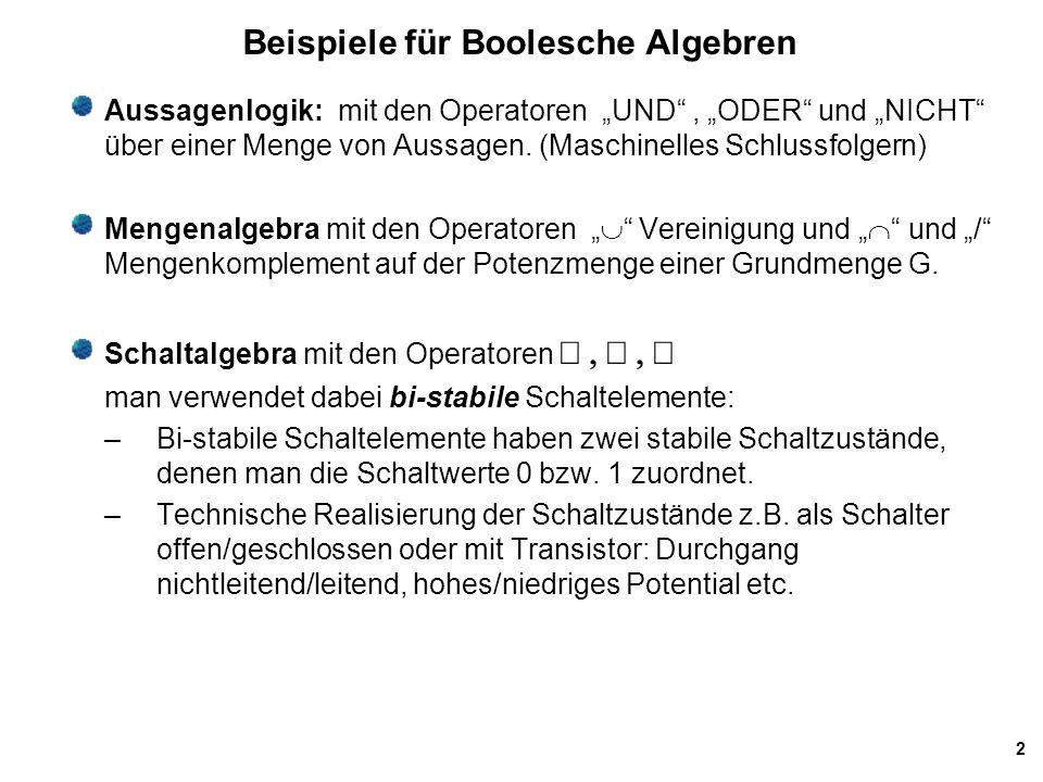 """2 Beispiele für Boolesche Algebren Aussagenlogik: mit den Operatoren """"UND"""", """"ODER"""" und """"NICHT"""" über einer Menge von Aussagen. (Maschinelles Schlussfol"""