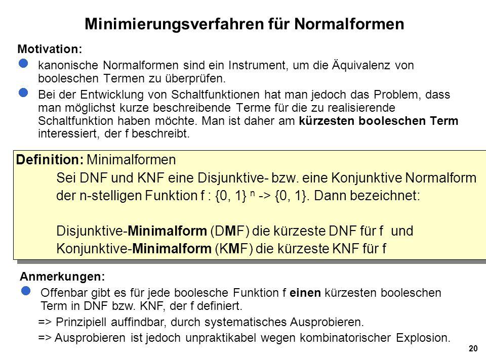 20 Minimierungsverfahren für Normalformen Motivation: kanonische Normalformen sind ein Instrument, um die Äquivalenz von booleschen Termen zu überprüf