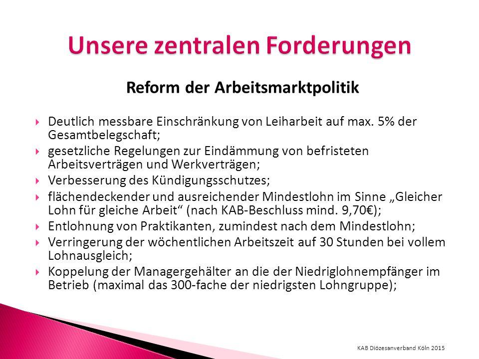 Reform der Arbeitsmarktpolitik  Deutlich messbare Einschränkung von Leiharbeit auf max.