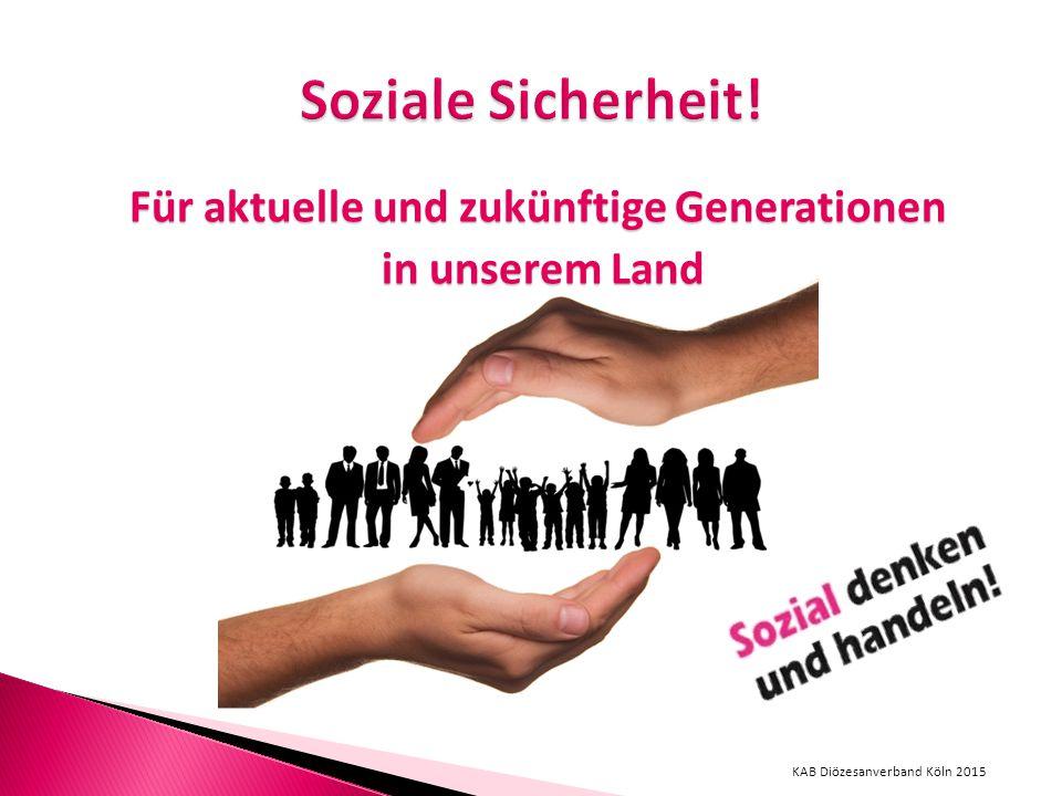 Für aktuelle und zukünftige Generationen in unserem Land in unserem Land KAB Diözesanverband Köln 2015