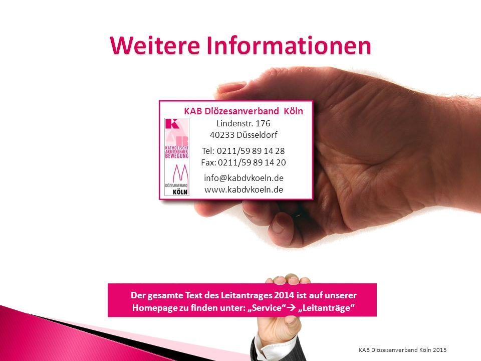 KAB Diözesanverband Köln Lindenstr. 176 40233 Düsseldorf Tel: 0211/59 89 14 28 Fax: 0211/59 89 14 20 info@kabdvkoeln.de www.kabdvkoeln.de Der gesamte