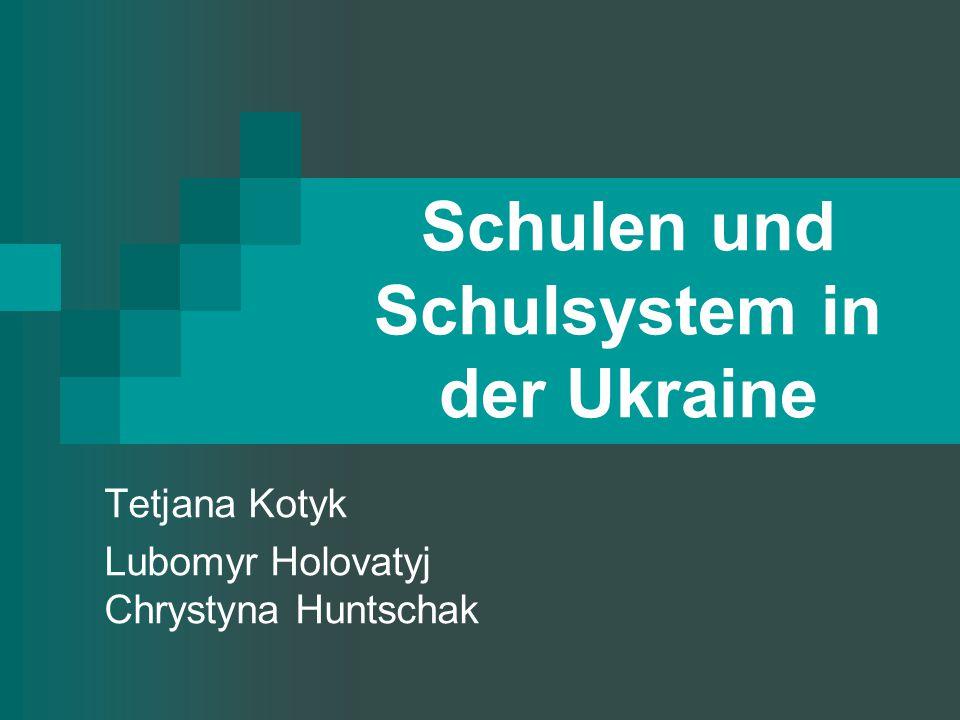 Schulen und Schulsystem in der Ukraine Tetjana Kotyk Lubomyr Holovatyj Chrystyna Huntschak