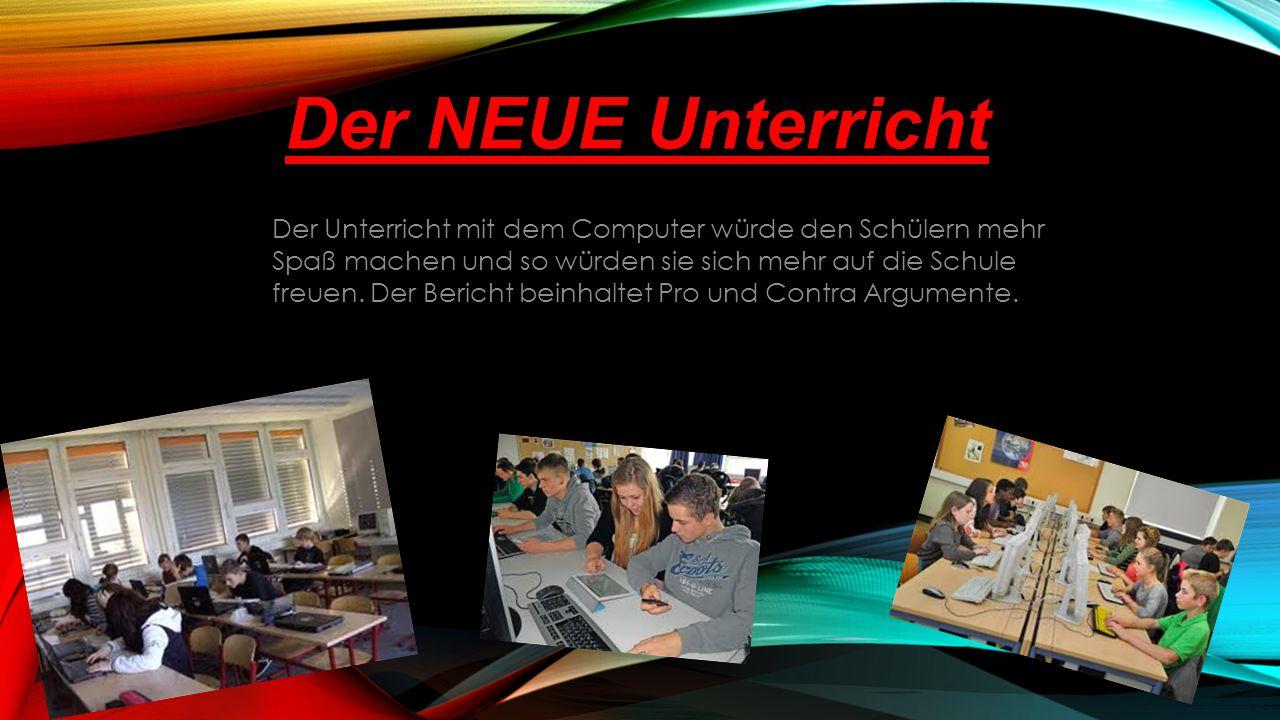 Der NEUE Unterricht Der Unterricht mit dem Computer würde den Schülern mehr Spaß machen und so würden sie sich mehr auf die Schule freuen.