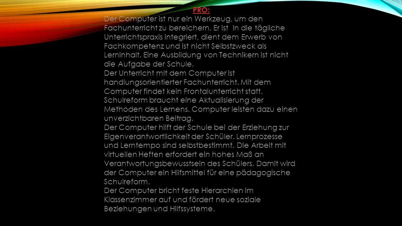 PRO: Der Computer ist nur ein Werkzeug, um den Fachunterricht zu bereichern.