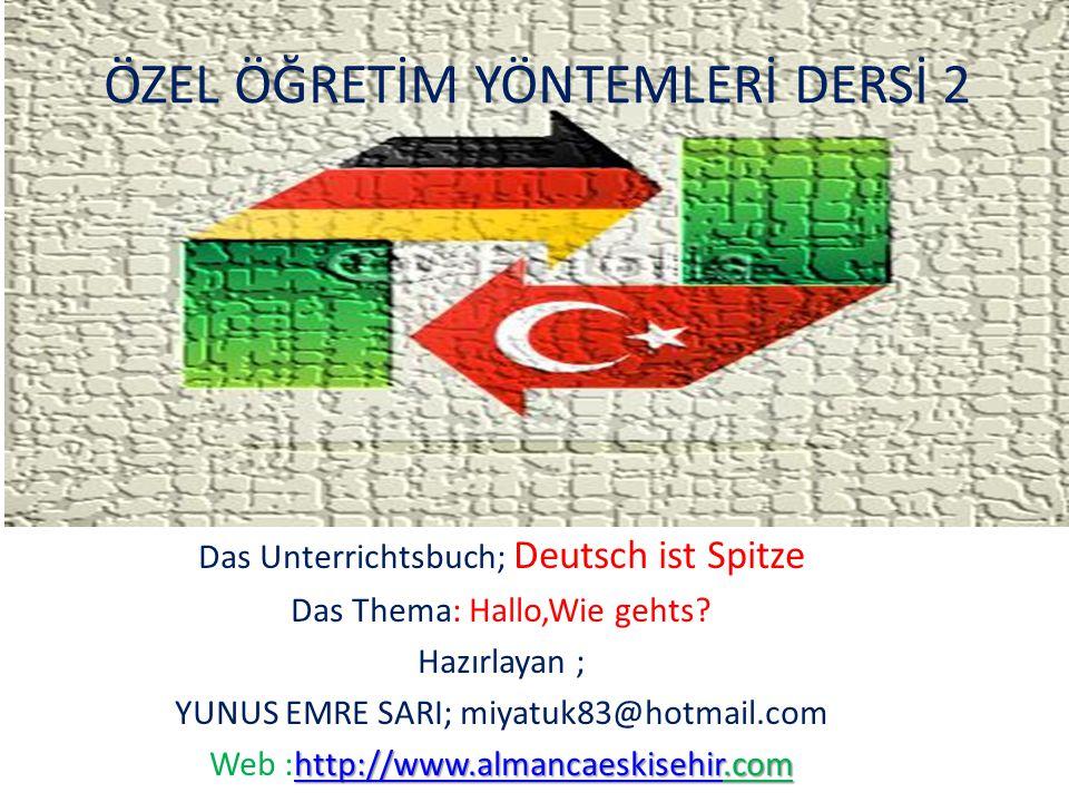 ÖZEL ÖĞRETİM YÖNTEMLERİ DERSİ 2 Das Unterrichtsbuch; Deutsch ist Spitze Das Thema: Hallo,Wie gehts.