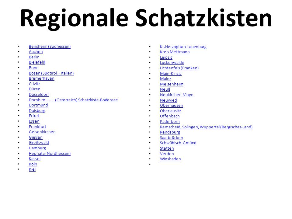 Regionale Schatzkisten Bensheim (Südhessen) Aachen Berlin Bielefeld Bonn Bozen (Südtirol – Italien) Bremerhaven Crivitz Düren Düsseldorf Dornbirn – -