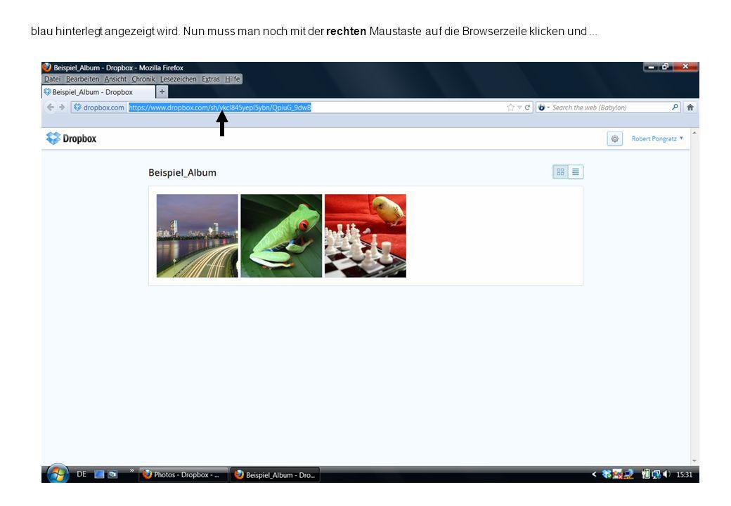 blau hinterlegt angezeigt wird. Nun muss man noch mit der rechten Maustaste auf die Browserzeile klicken und...