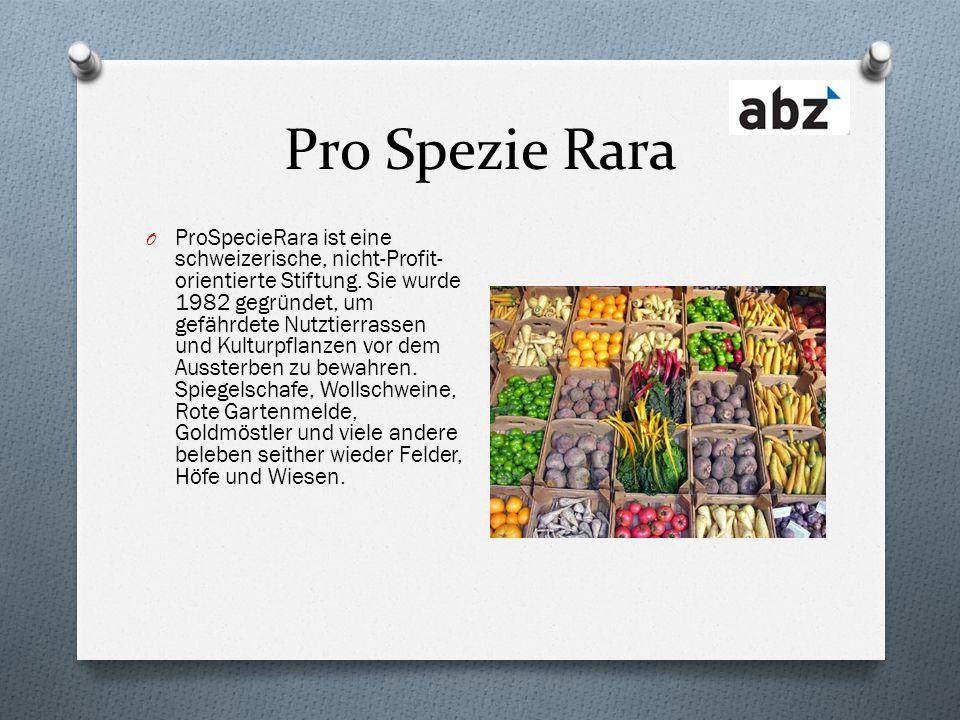Pro Spezie Rara O ProSpecieRara ist eine schweizerische, nicht-Profit- orientierte Stiftung. Sie wurde 1982 gegründet, um gefährdete Nutztierrassen un