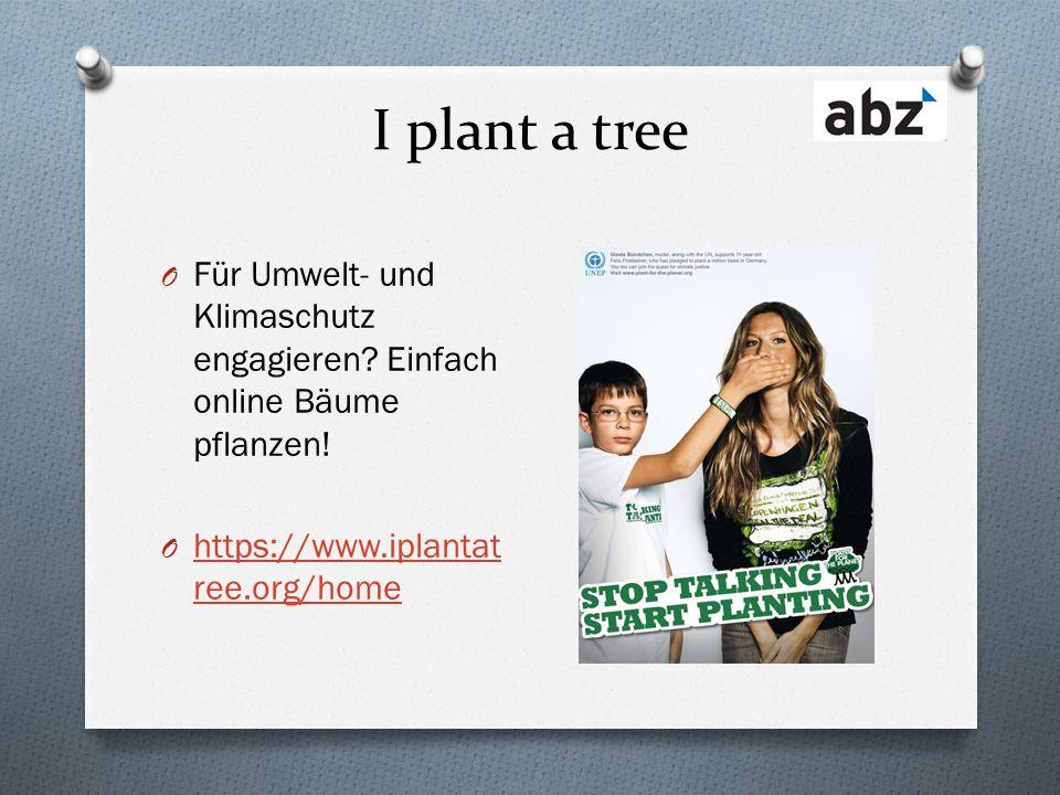 I plant a tree O Für Umwelt- und Klimaschutz engagieren? Einfach online Bäume pflanzen! O https://www.iplantat ree.org/home https://www.iplantat ree.o