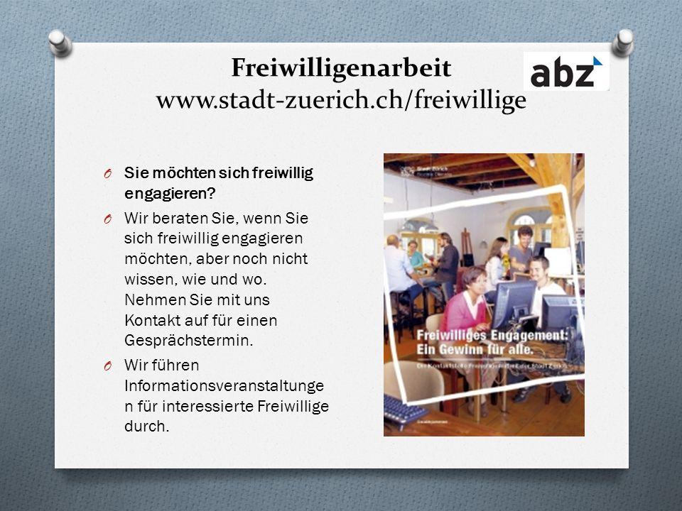 Freiwilligenarbeit www.stadt-zuerich.ch/freiwillige O Sie möchten sich freiwillig engagieren? O Wir beraten Sie, wenn Sie sich freiwillig engagieren m